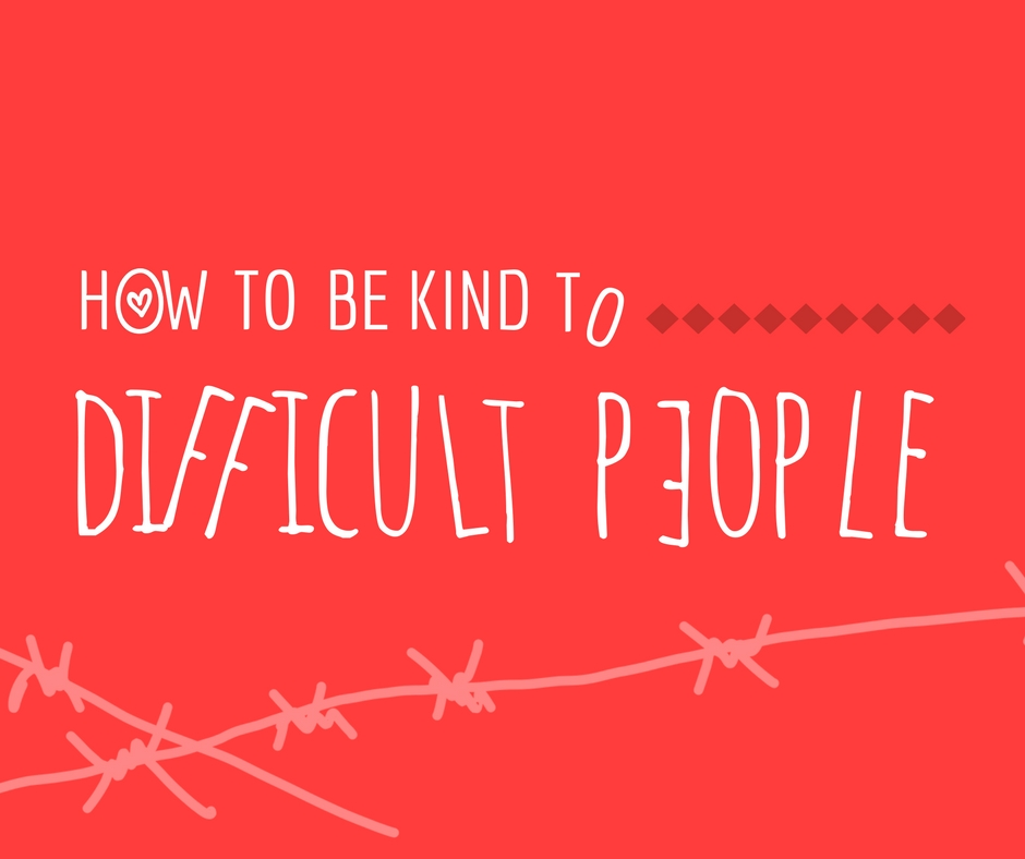 HOW-TO-Be-Kind-to-Difficult-People